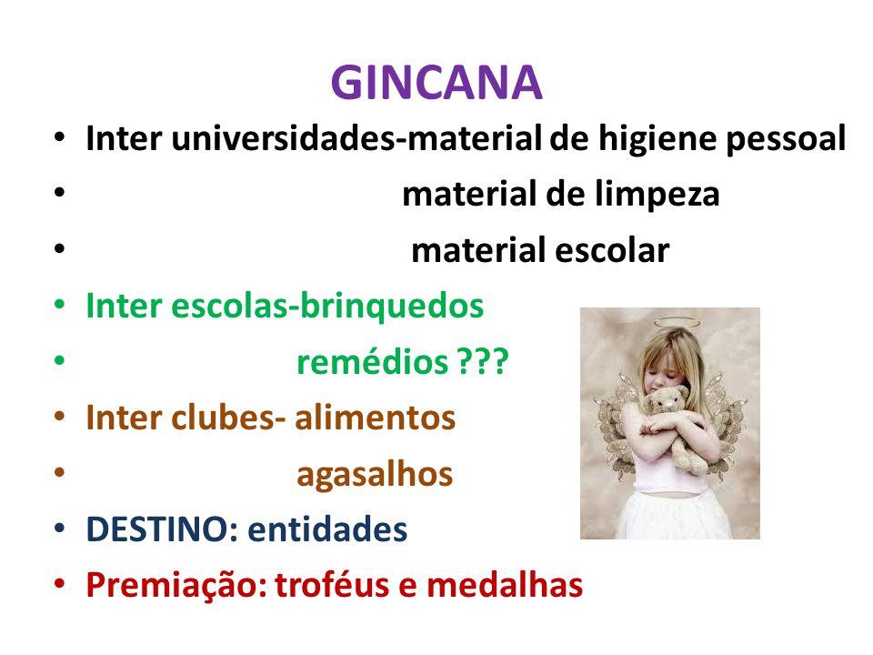 GINCANA Inter universidades-material de higiene pessoal material de limpeza material escolar Inter escolas-brinquedos remédios .