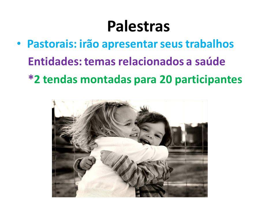 Palestras Pastorais: irão apresentar seus trabalhos Entidades: temas relacionados a saúde *2 tendas montadas para 20 participantes