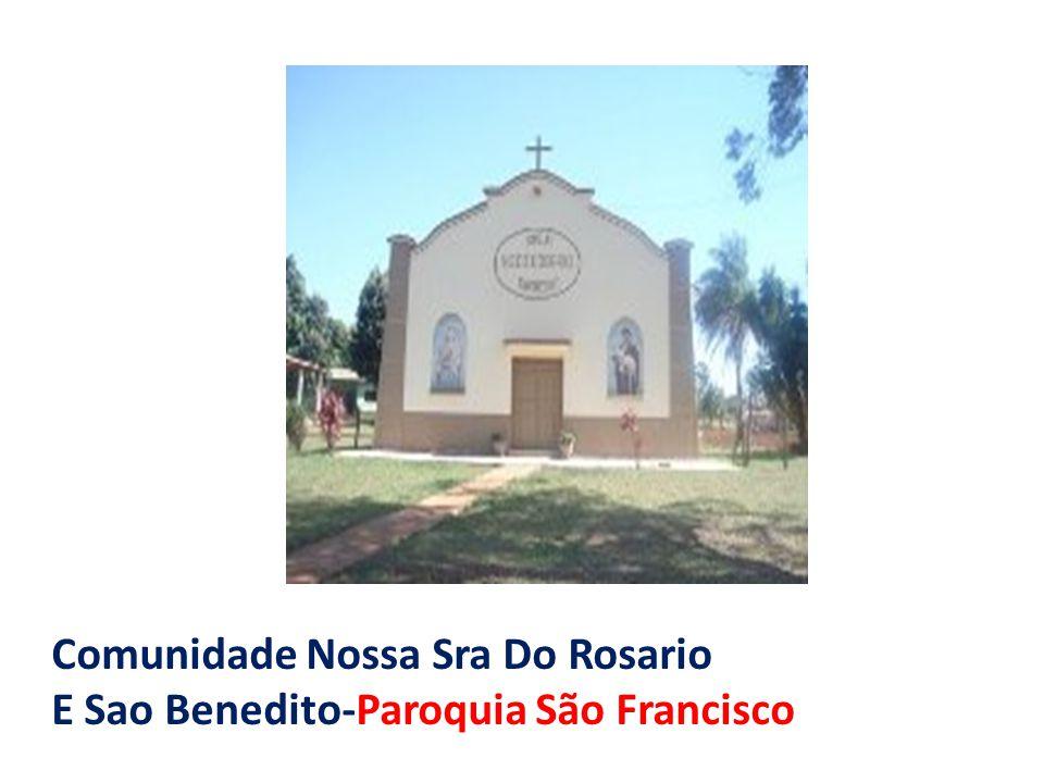 Comunidade Nossa Sra Do Rosario E Sao Benedito-Paroquia São Francisco