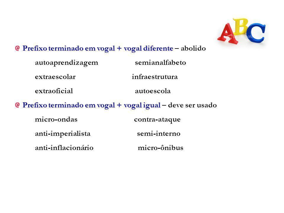 Prefixo terminado em vogal + vogal diferente Prefixo terminado em vogal + vogal diferente – abolido autoaprendizagem semianalfabeto extraescolar infra