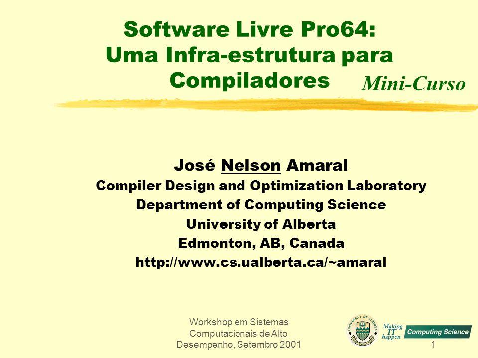 Workshop em Sistemas Computacionais de Alto Desempenho, Setembro 200112 Organização zModelo Lógico de Compilação e Diagrama de Fluxo zRepresentações Intermediárias WHIRL/CGIR zAnálise Inter-Procedural (IPA) zOtimizador de Loops Aninhados (LNO) e Paralelização zOtimizador Global (WOPT) zRealimentação zProjeto para debugabilidade e testabilidade