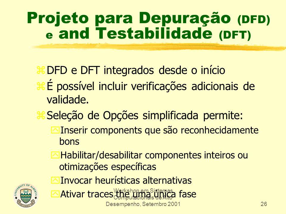 Workshop em Sistemas Computacionais de Alto Desempenho, Setembro 200126 Projeto para Depuração (DFD) e and Testabilidade (DFT) zDFD e DFT integrados desde o início zÉ possível incluir verificações adicionais de validade.