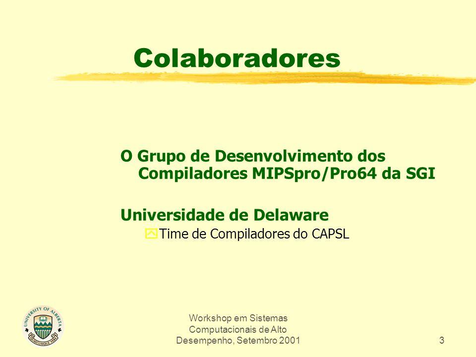 Workshop em Sistemas Computacionais de Alto Desempenho, Setembro 20013 Colaboradores O Grupo de Desenvolvimento dos Compiladores MIPSpro/Pro64 da SGI Universidade de Delaware yTime de Compiladores do CAPSL