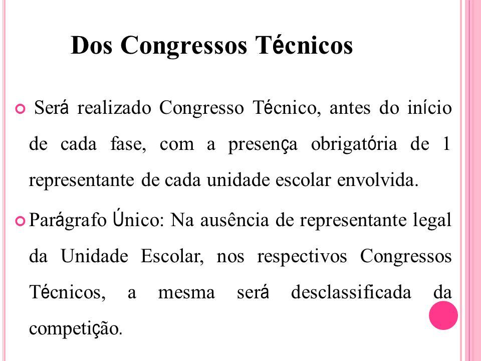 Dos Congressos T é cnicos Ser á realizado Congresso T é cnico, antes do in í cio de cada fase, com a presen ç a obrigat ó ria de 1 representante de cada unidade escolar envolvida.