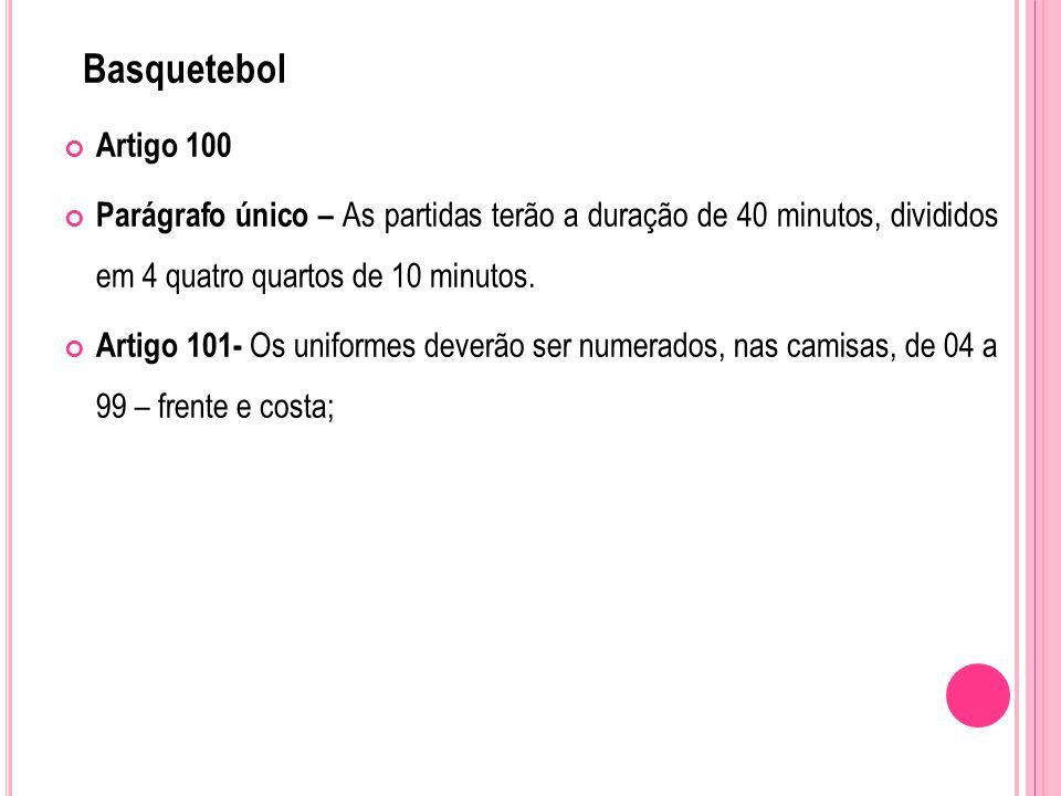 Basquetebol Artigo 100 Parágrafo único – As partidas terão a duração de 40 minutos, divididos em 4 quatro quartos de 10 minutos.