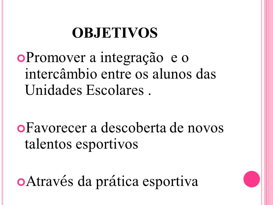OBJETIVOS Promover a integra ç ão e o intercâmbio entre os alunos das Unidades Escolares.