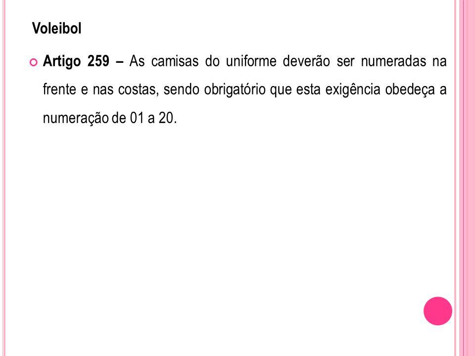 Voleibol Artigo 259 – As camisas do uniforme deverão ser numeradas na frente e nas costas, sendo obrigatório que esta exigência obedeça a numeração de 01 a 20.