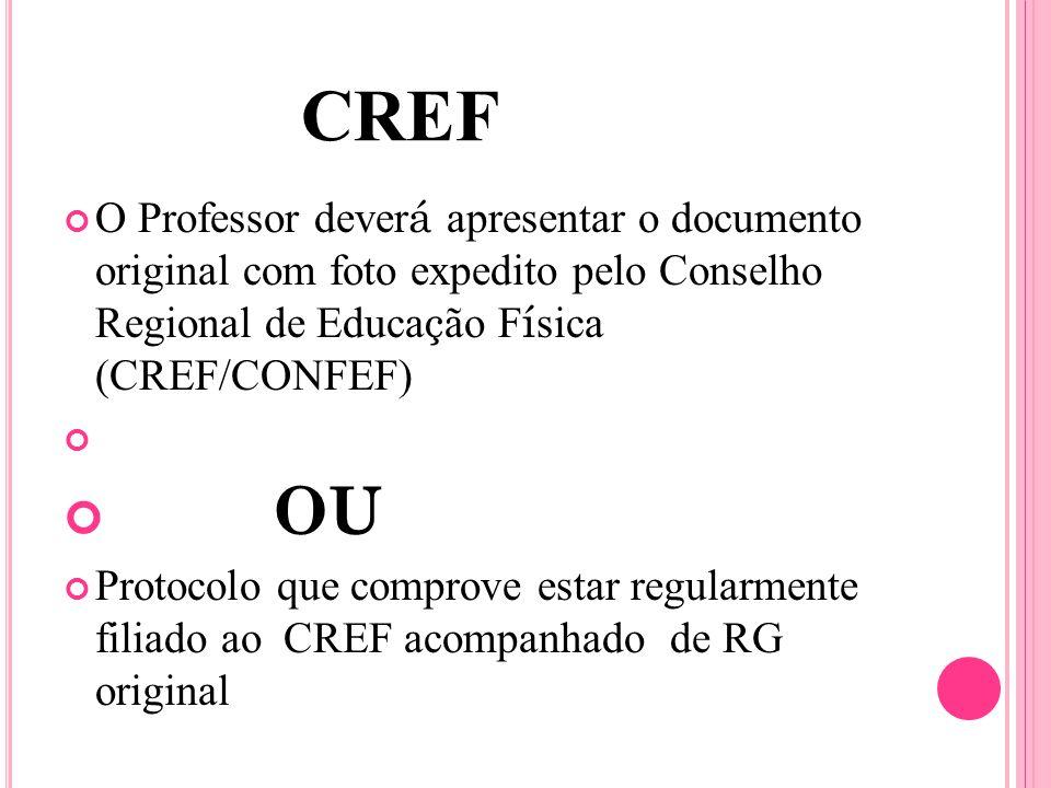 CREF O Professor dever á apresentar o documento original com foto expedito pelo Conselho Regional de Educa ç ão F í sica (CREF/CONFEF) OU Protocolo que comprove estar regularmente filiado ao CREF acompanhado de RG original