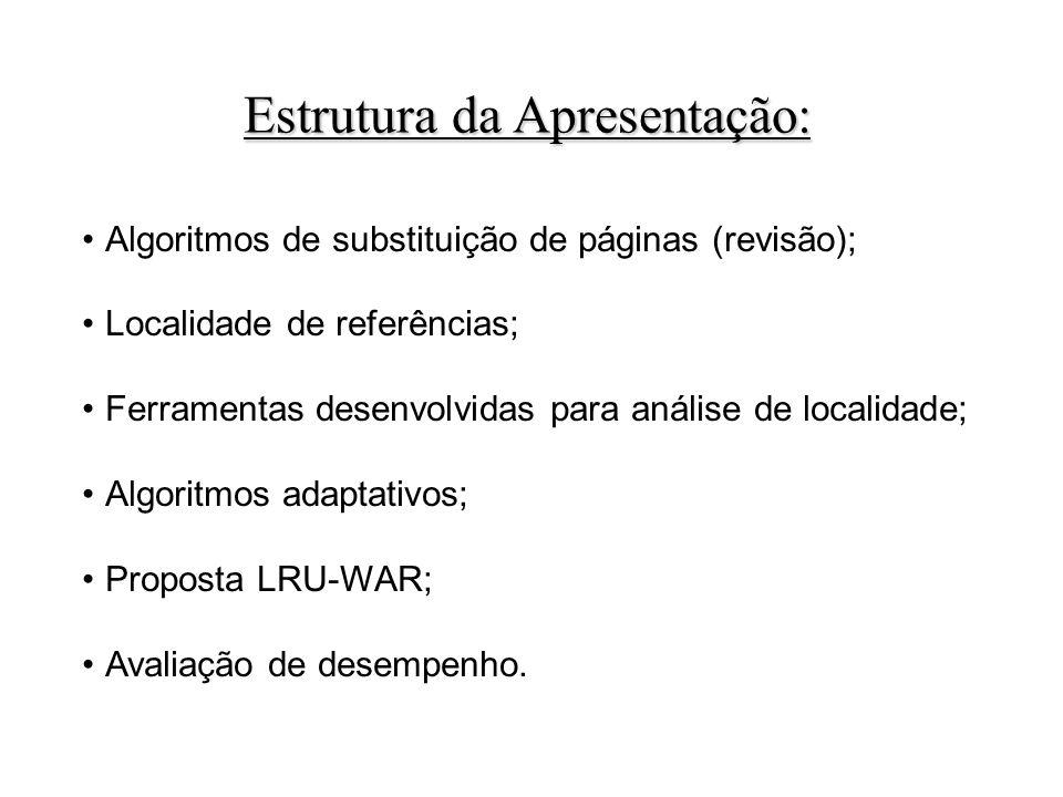 Algoritmos de substituição de páginas (revisão); Localidade de referências; Ferramentas desenvolvidas para análise de localidade; Algoritmos adaptativos; Proposta LRU-WAR; Avaliação de desempenho.