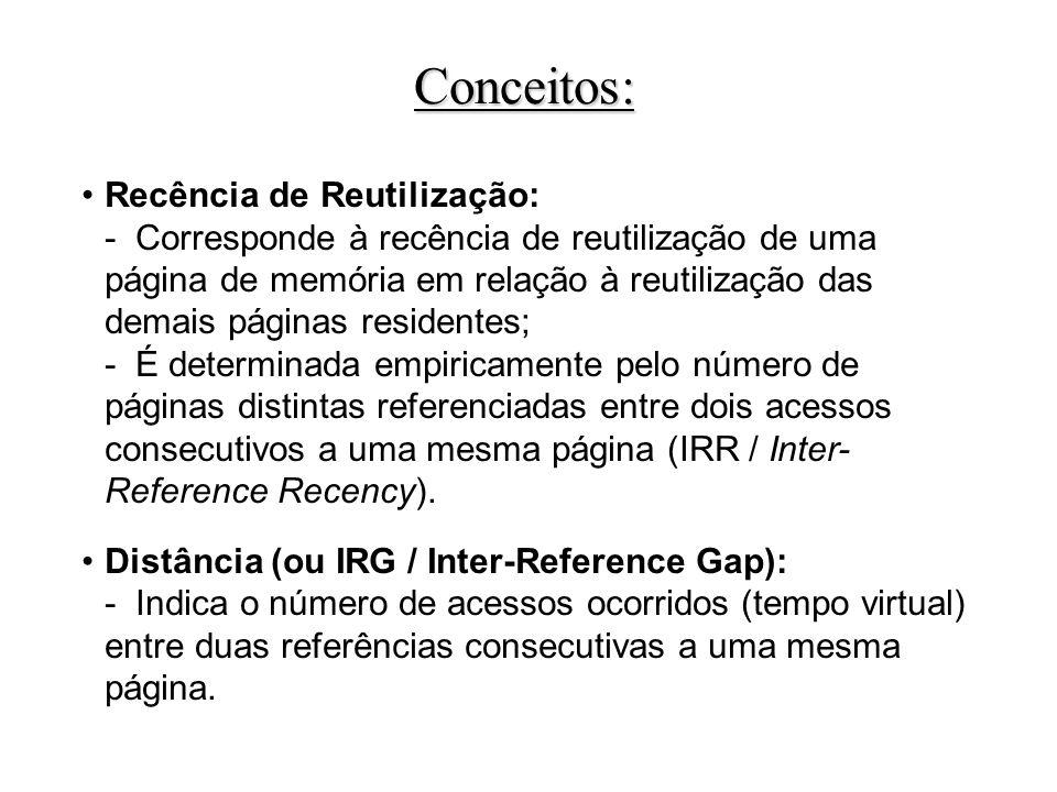 Recência de Reutilização: - Corresponde à recência de reutilização de uma página de memória em relação à reutilização das demais páginas residentes; - É determinada empiricamente pelo número de páginas distintas referenciadas entre dois acessos consecutivos a uma mesma página (IRR / Inter- Reference Recency).