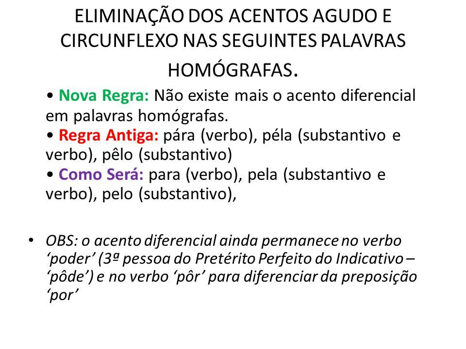 ELIMINAÇÃO DOS ACENTOS AGUDO E CIRCUNFLEXO NAS SEGUINTES PALAVRAS HOMÓGRAFAS. Nova Regra: Não existe mais o acento diferencial em palavras homógrafas.