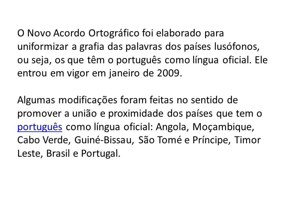 O Novo Acordo Ortográfico foi elaborado para uniformizar a grafia das palavras dos países lusófonos, ou seja, os que têm o português como língua ofici