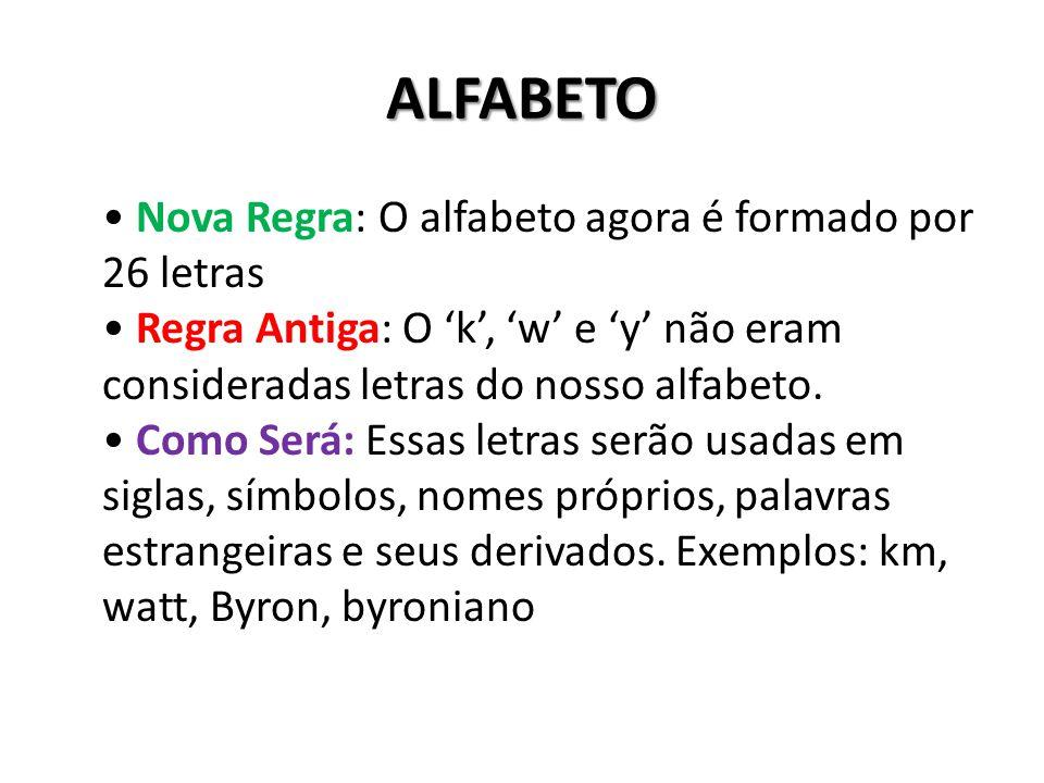 ALFABETO Nova Regra: O alfabeto agora é formado por 26 letras Regra Antiga: O 'k', 'w' e 'y' não eram consideradas letras do nosso alfabeto. Como Será