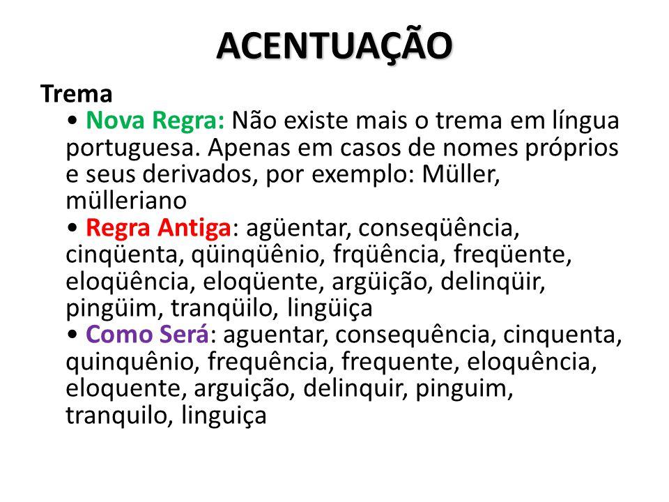 ACENTUAÇÃO Trema Nova Regra: Não existe mais o trema em língua portuguesa. Apenas em casos de nomes próprios e seus derivados, por exemplo: Müller, mü
