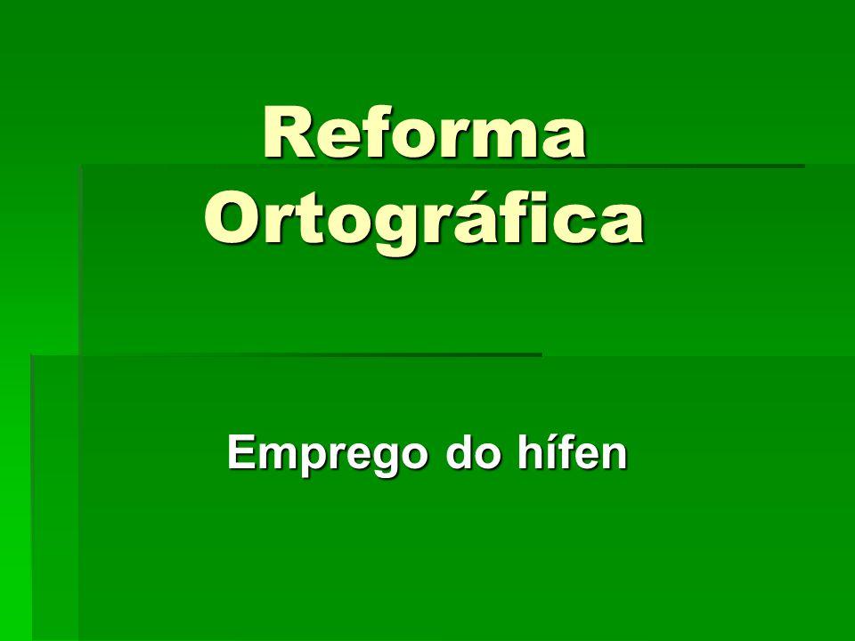 Reforma Ortográfica Emprego do hífen