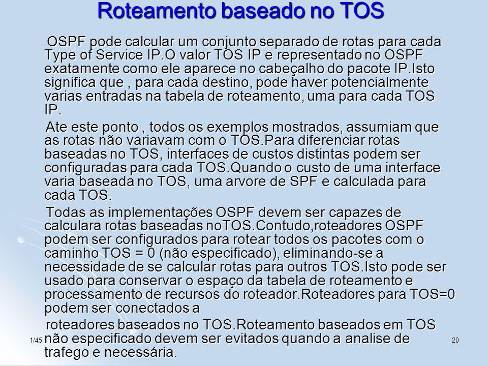 1/4520 Roteamento baseado no TOS OSPF pode calcular um conjunto separado de rotas para cada Type of Service IP.O valor TOS IP e representado no OSPF e