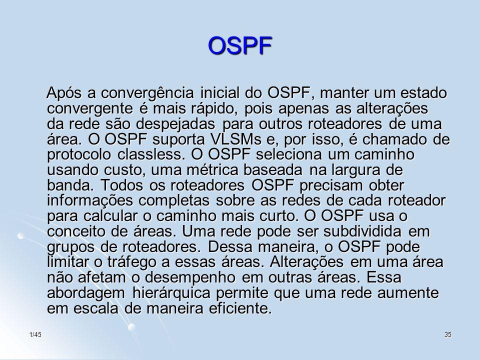 1/4535 OSPF Após a convergência inicial do OSPF, manter um estado convergente é mais rápido, pois apenas as alterações da rede são despejadas para out
