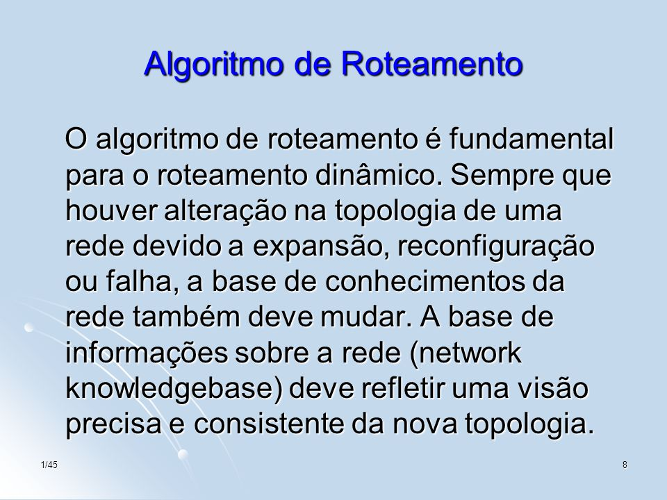 8 Algoritmo de Roteamento O algoritmo de roteamento é fundamental para o roteamento dinâmico. Sempre que houver alteração na topologia de uma rede dev