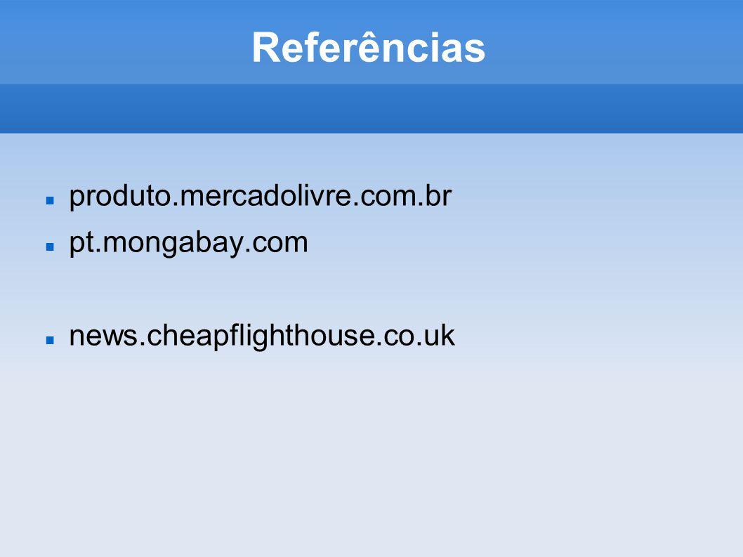 Referências produto.mercadolivre.com.br pt.mongabay.com news.cheapflighthouse.co.uk