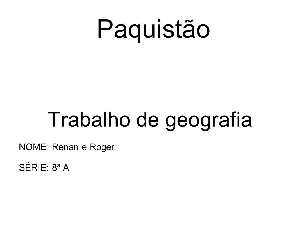 Paquistão Trabalho de geografia NOME: Renan e Roger SÉRIE: 8ª A