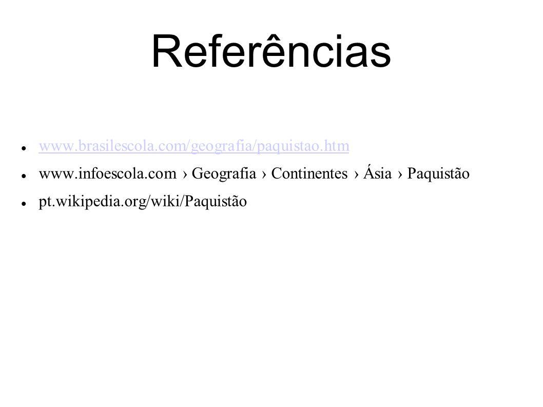 Referências www.brasilescola.com/geografia/paquistao.htm www.infoescola.com › Geografia › Continentes › Ásia › Paquistão pt.wikipedia.org/wiki/Paquist