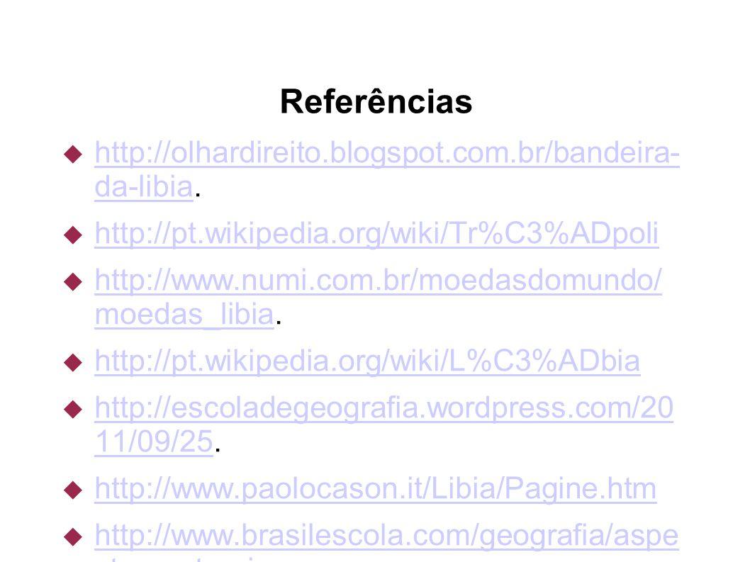 Referências  http://olhardireito.blogspot.com.br/bandeira- da-libia. http://olhardireito.blogspot.com.br/bandeira- da-libia  http://pt.wikipedia.org