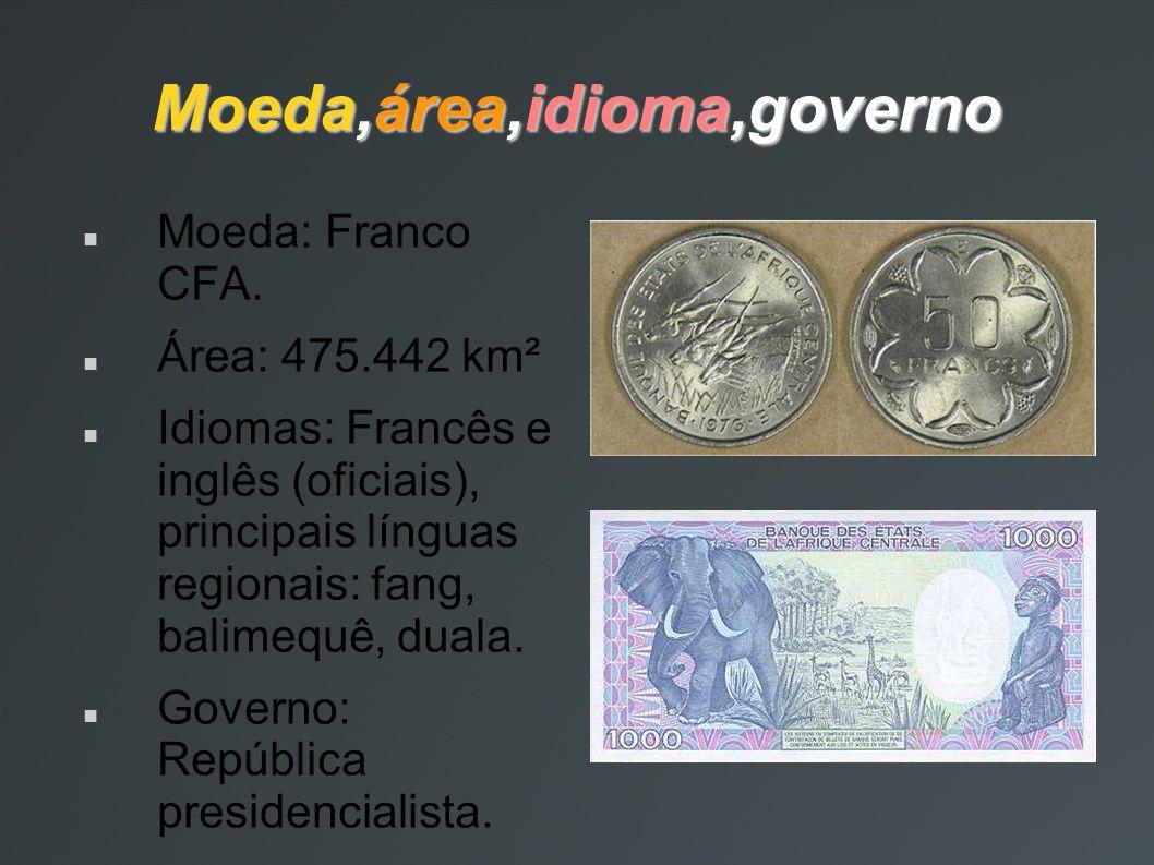 Moeda,área,idioma,governo Moeda: Franco CFA. Área: 475.442 km² Idiomas: Francês e inglês (oficiais), principais línguas regionais: fang, balimequê, du