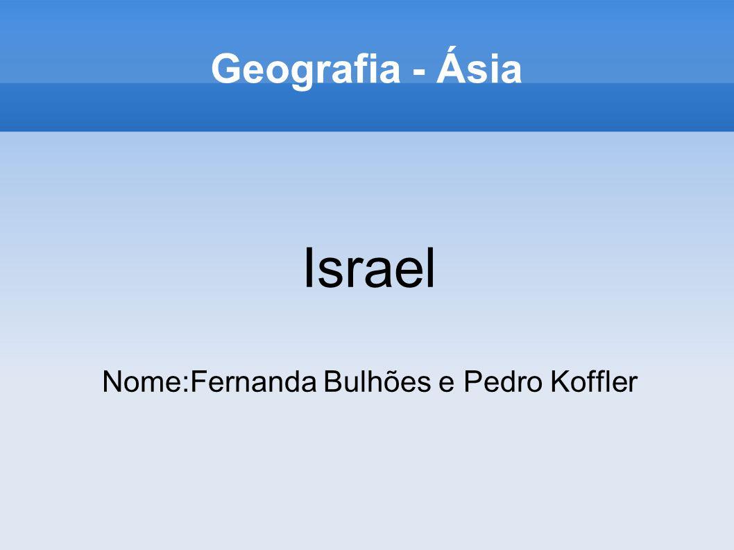 Geografia - Ásia Israel Nome:Fernanda Bulhões e Pedro Koffler