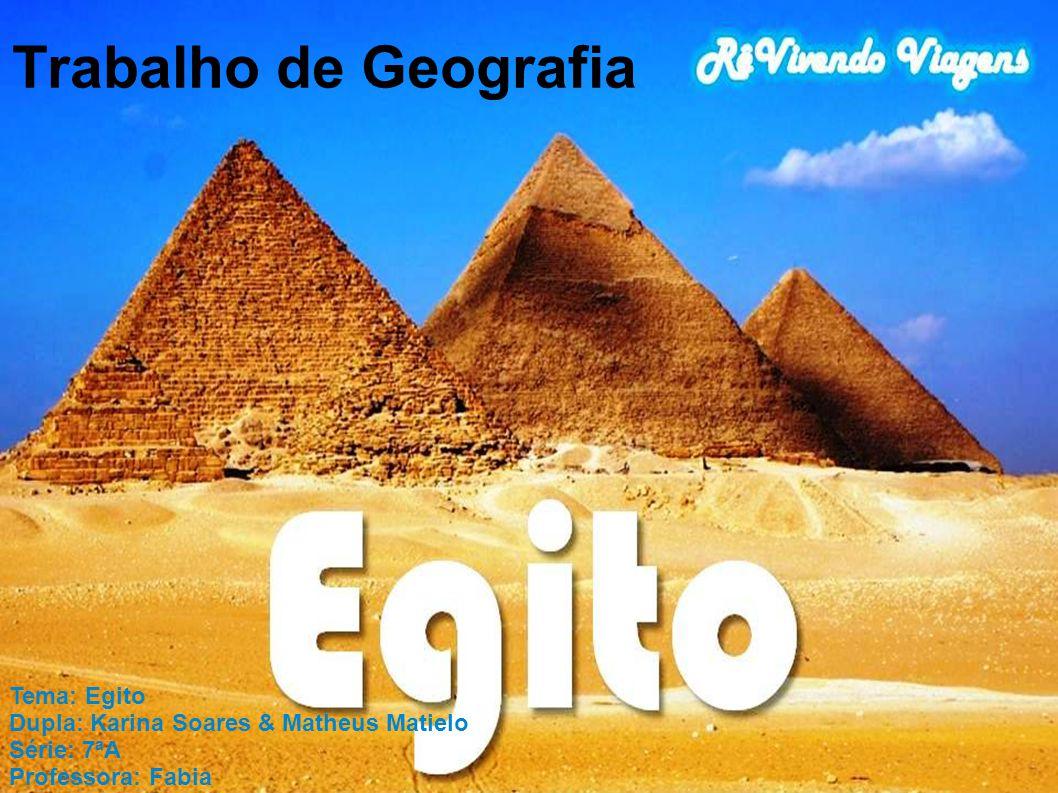 Trabalho de Geografia Tema: Egito Dupla: Karina Soares & Matheus Matielo Série: 7ªA Professora: Fabia