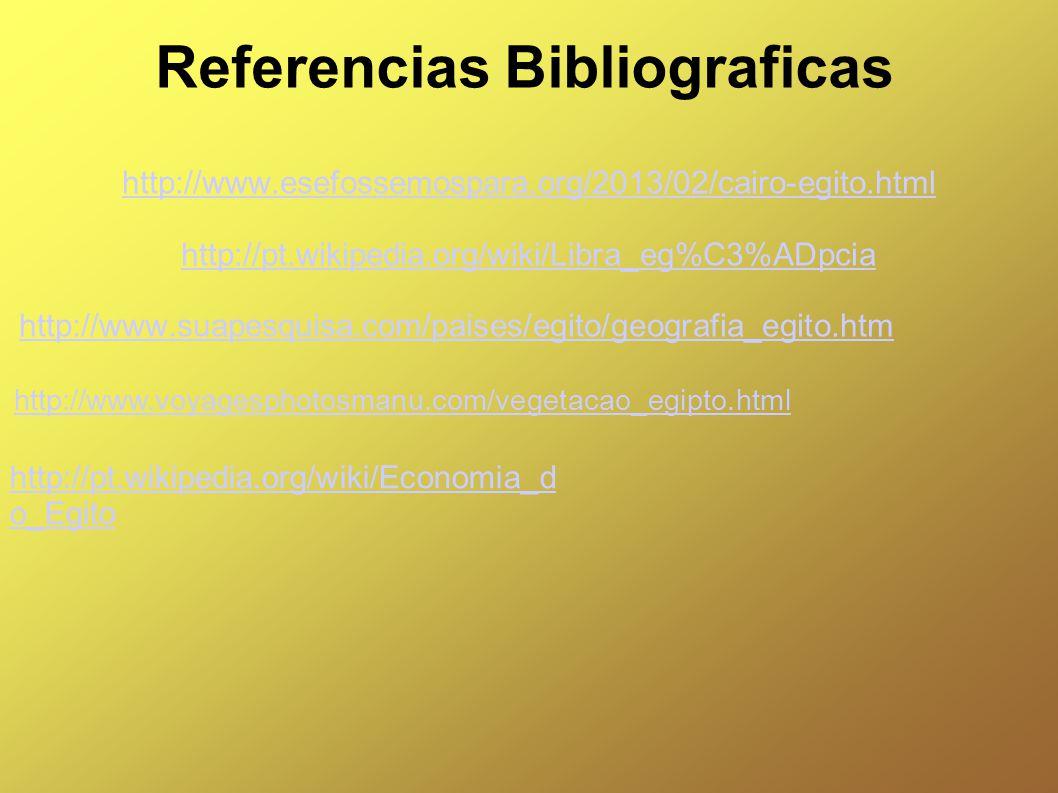 Referencias Bibliograficas http://www.esefossemospara.org/2013/02/cairo-egito.html http://pt.wikipedia.org/wiki/Libra_eg%C3%ADpcia http://www.suapesqu