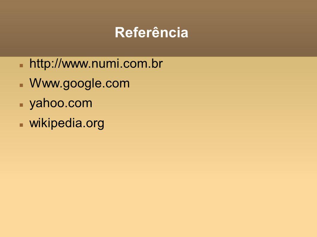 Referência http://www.numi.com.br Www.google.com yahoo.com wikipedia.org