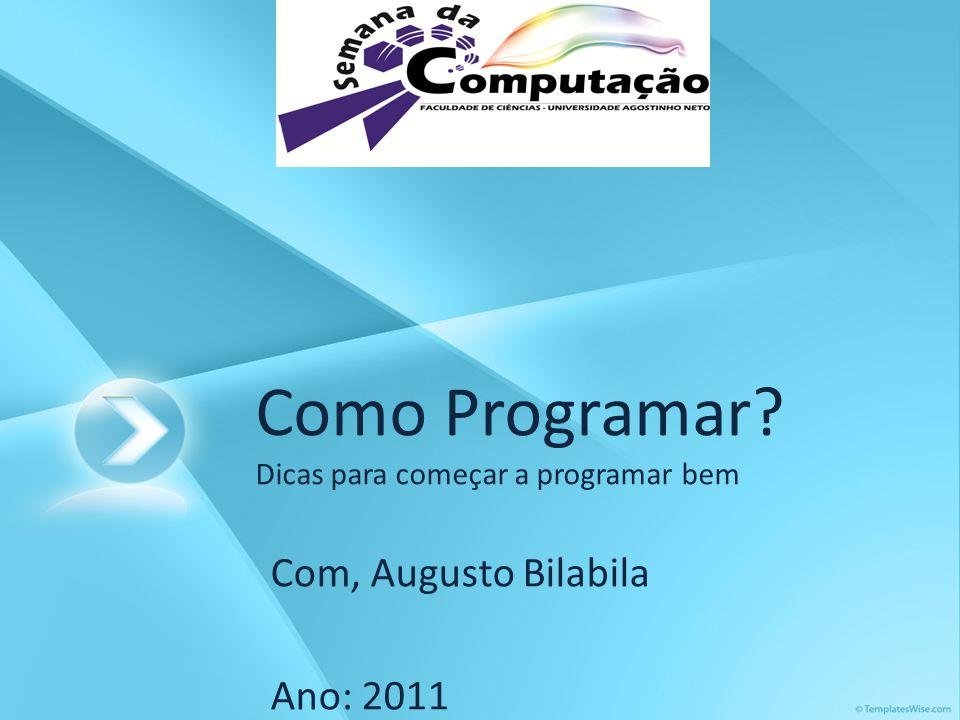 Como Programar? Dicas para começar a programar bem Com, Augusto Bilabila Ano: 2011
