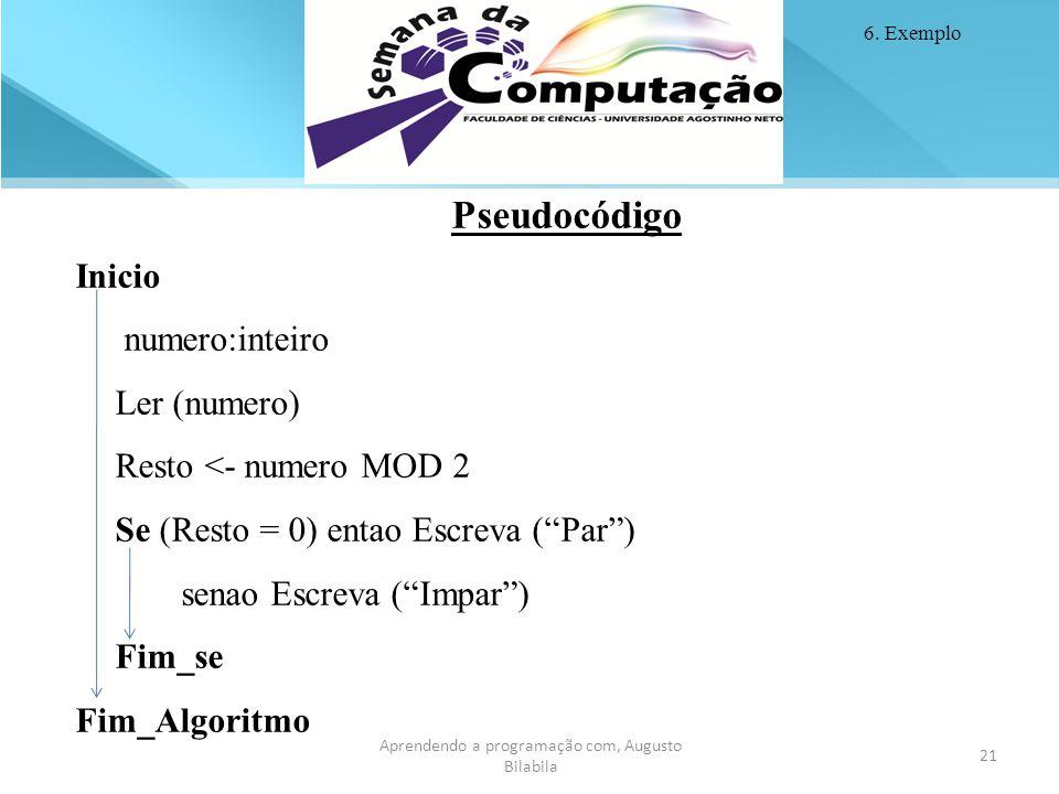 21 Aprendendo a programação com, Augusto Bilabila 21 Aprendendo a programação com, Augusto Bilabila Pseudocódigo Inicio numero:inteiro Ler (numero) Re