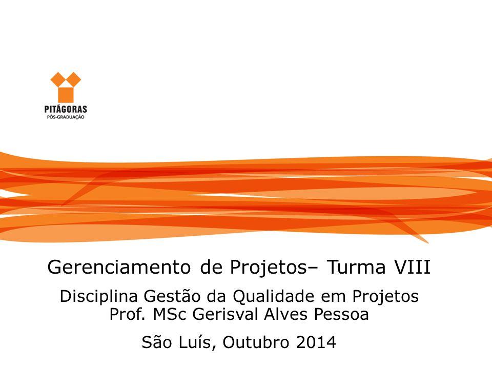 Gerenciamento da Qualidade em Projetos Gerenciamento de Projetos– Turma VIII Disciplina Gestão da Qualidade em Projetos Prof. MSc Gerisval Alves Pesso