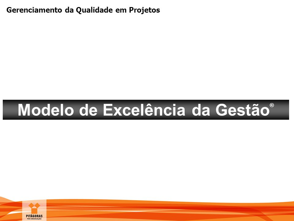 Gerenciamento da Qualidade em Projetos Modelo de Excelência da Gestão ®