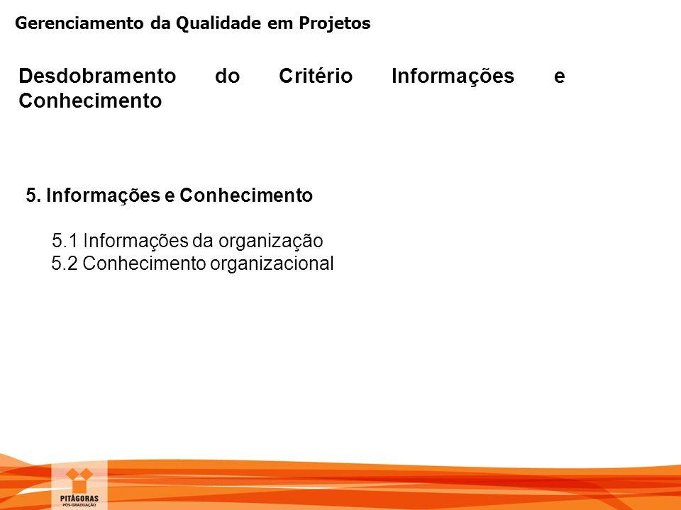 Gerenciamento da Qualidade em Projetos Desdobramento do Critério Informações e Conhecimento 5. Informações e Conhecimento 5.1 Informações da organizaç