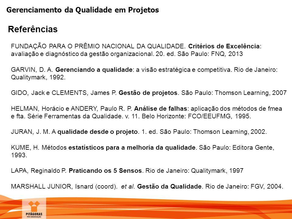 Gerenciamento da Qualidade em Projetos Referências FUNDAÇÃO PARA O PRÊMIO NACIONAL DA QUALIDADE. Critérios de Excelência: avaliação e diagnóstico da g