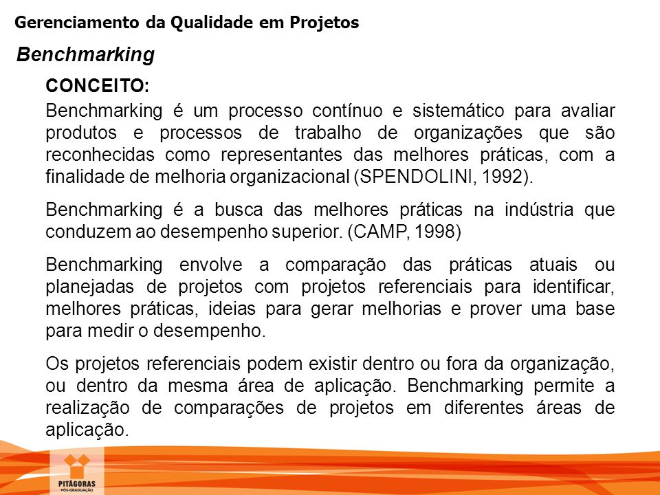 Gerenciamento da Qualidade em Projetos CONCEITO: Benchmarking Benchmarking é um processo contínuo e sistemático para avaliar produtos e processos de t