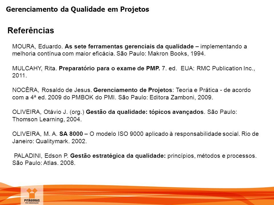 Gerenciamento da Qualidade em Projetos Referências MOURA, Eduardo. As sete ferramentas gerenciais da qualidade – implementando a melhoria contínua com