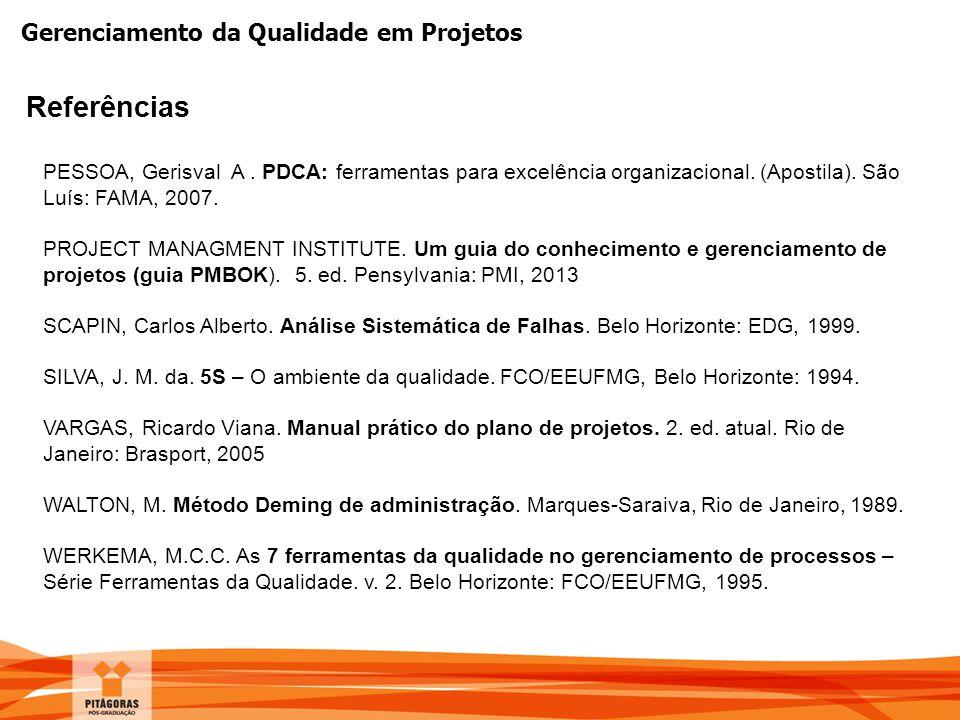 Gerenciamento da Qualidade em Projetos Referências PESSOA, Gerisval A. PDCA: ferramentas para excelência organizacional. (Apostila). São Luís: FAMA, 2