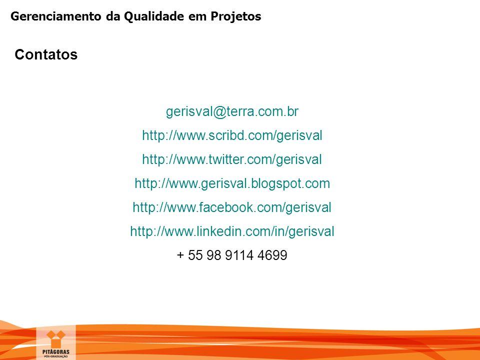 Gerenciamento da Qualidade em Projetos Contatos gerisval@terra.com.br http://www.scribd.com/gerisval http://www.twitter.com/gerisval http://www.gerisv