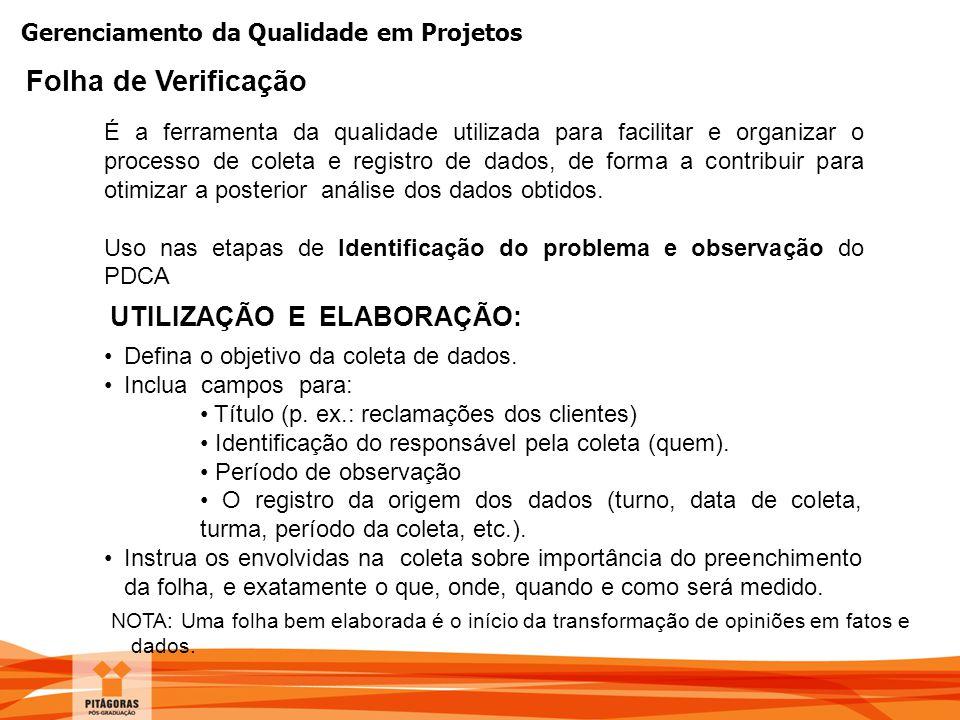 Gerenciamento da Qualidade em Projetos É a ferramenta da qualidade utilizada para facilitar e organizar o processo de coleta e registro de dados, de f