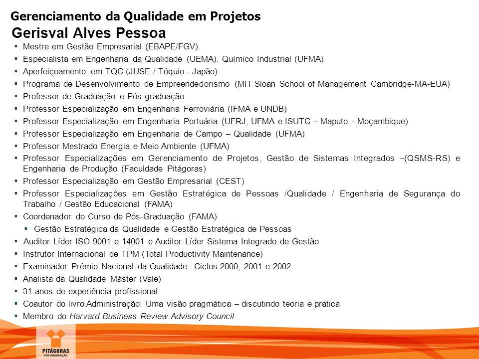 Gerenciamento da Qualidade em Projetos Gerisval Alves Pessoa  Mestre em Gestão Empresarial (EBAPE/FGV).  Especialista em Engenharia da Qualidade (UE