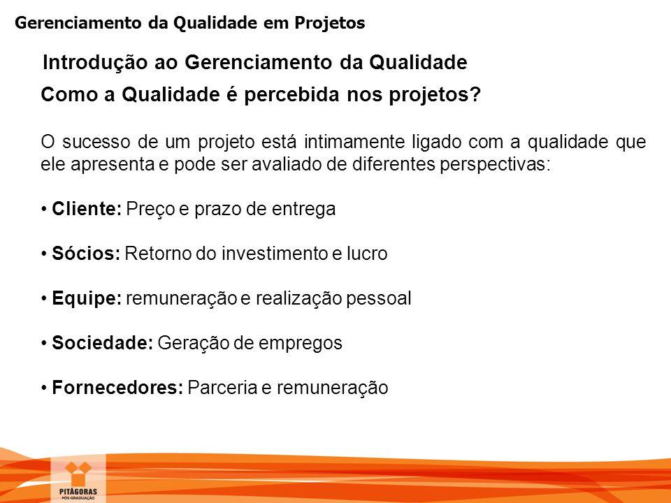 Gerenciamento da Qualidade em Projetos Como a Qualidade é percebida nos projetos? O sucesso de um projeto está intimamente ligado com a qualidade que