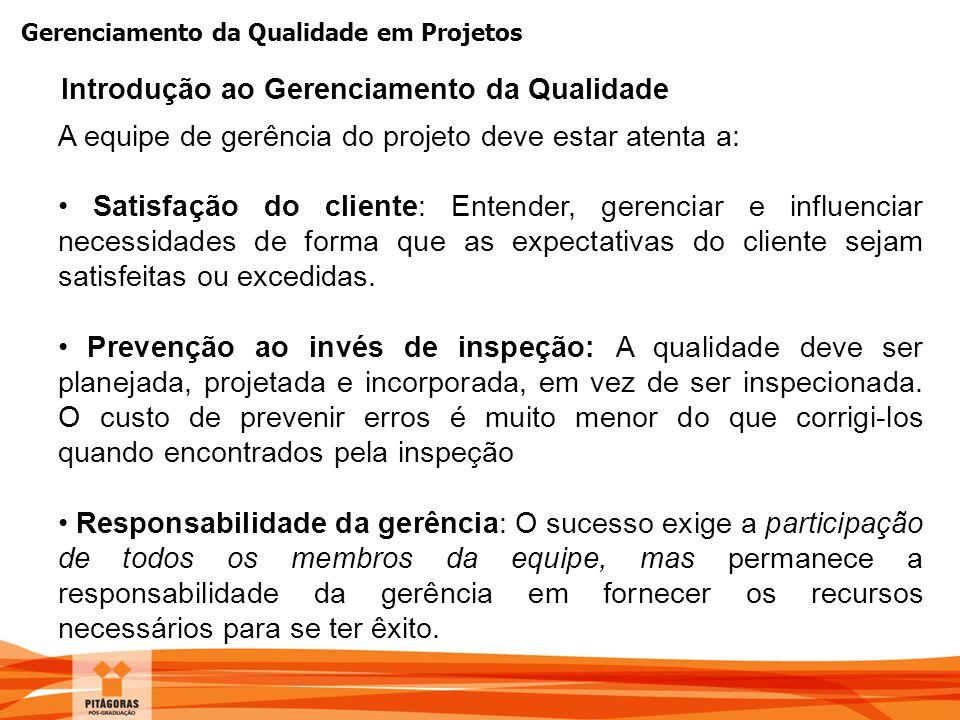 Gerenciamento da Qualidade em Projetos A equipe de gerência do projeto deve estar atenta a: Satisfação do cliente: Entender, gerenciar e influenciar n