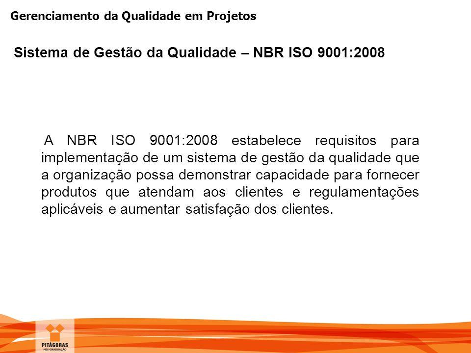 Gerenciamento da Qualidade em Projetos A NBR ISO 9001:2008 estabelece requisitos para implementação de um sistema de gestão da qualidade que a organiz