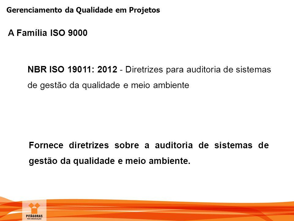 Gerenciamento da Qualidade em Projetos NBR ISO 19011: 2012 - Diretrizes para auditoria de sistemas de gestão da qualidade e meio ambiente Fornece dire