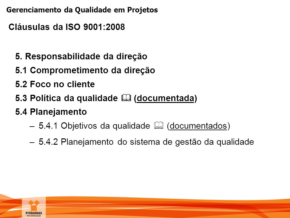 Gerenciamento da Qualidade em Projetos 5. Responsabilidade da direção 5.1 Comprometimento da direção 5.2 Foco no cliente 5.3 Política da qualidade  (