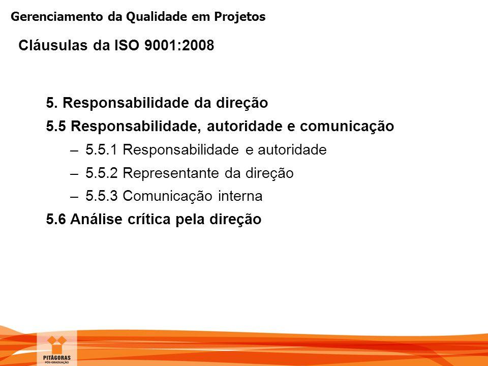 Gerenciamento da Qualidade em Projetos 5. Responsabilidade da direção 5.5 Responsabilidade, autoridade e comunicação –5.5.1 Responsabilidade e autorid