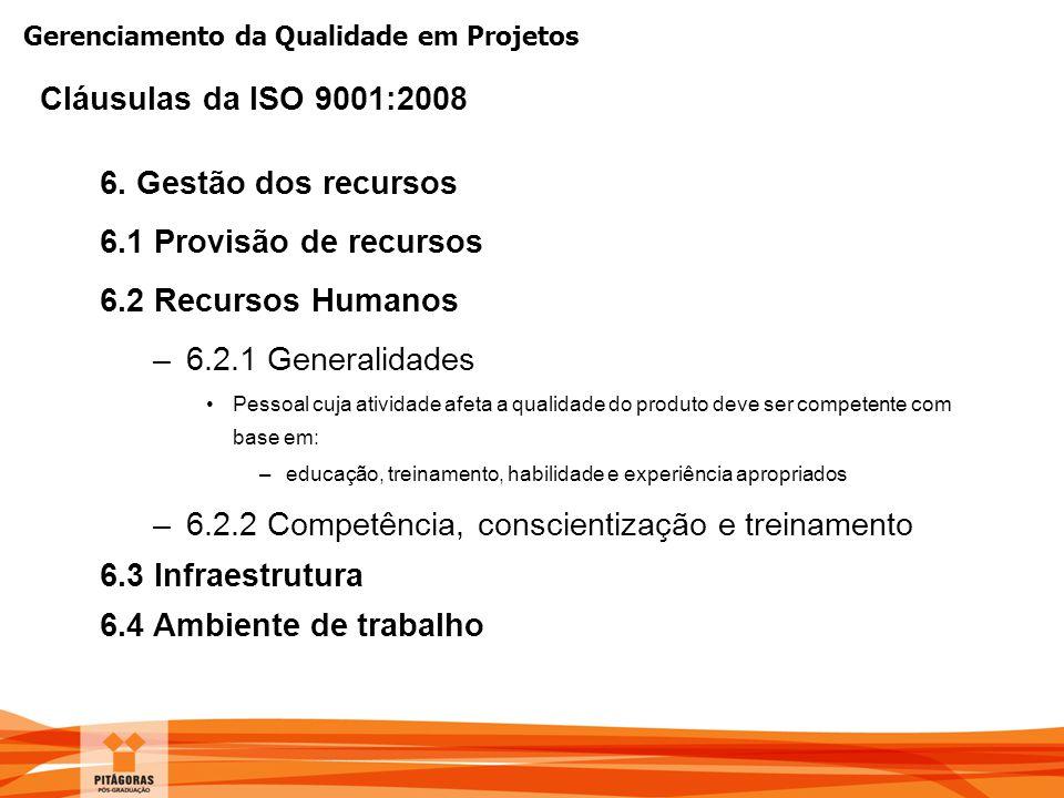 Gerenciamento da Qualidade em Projetos 6. Gestão dos recursos 6.1 Provisão de recursos 6.2 Recursos Humanos –6.2.1 Generalidades Pessoal cuja atividad